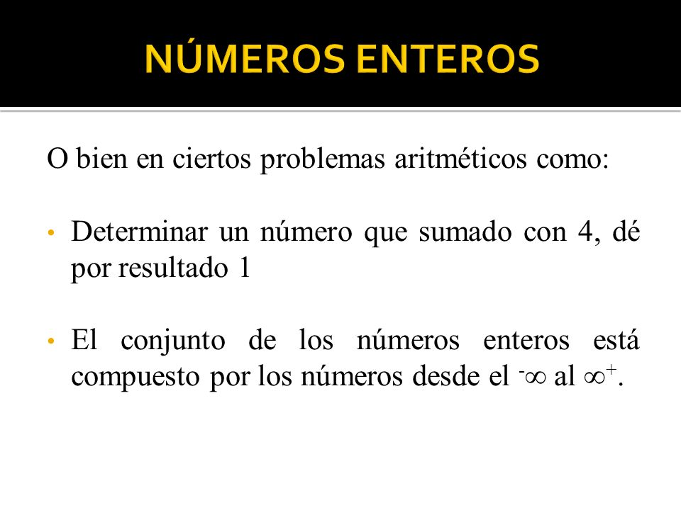 NÚMEROS ENTEROS O bien en ciertos problemas aritméticos como:
