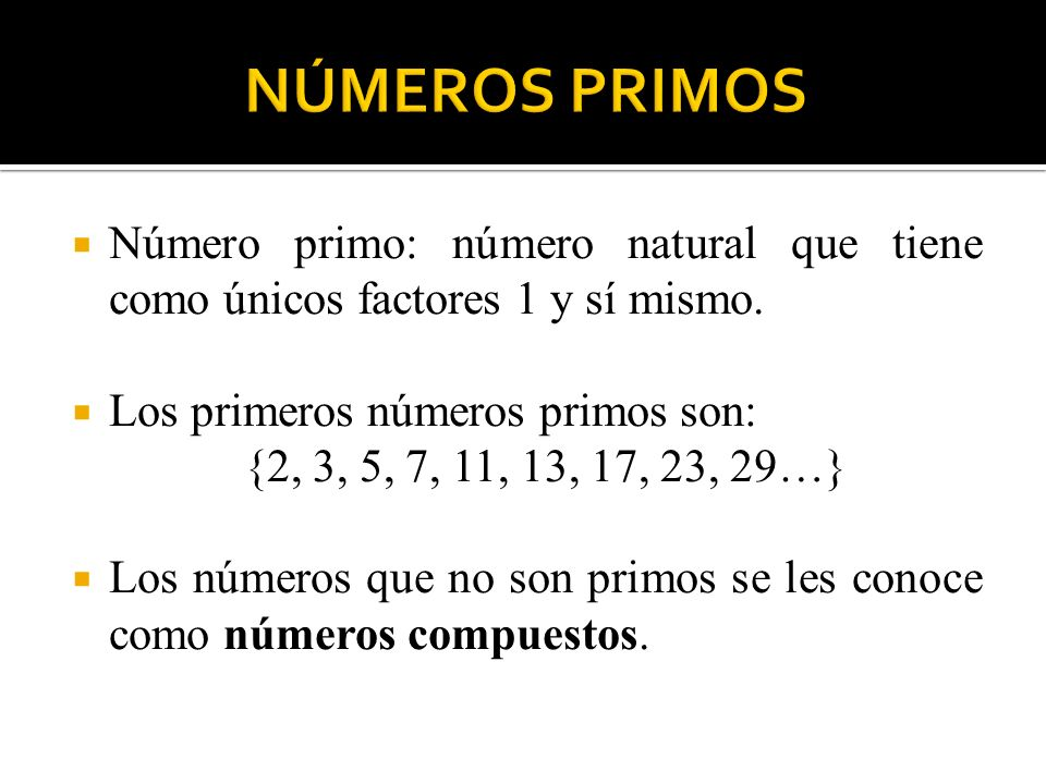 NÚMEROS PRIMOS Número primo: número natural que tiene como únicos factores 1 y sí mismo. Los primeros números primos son: