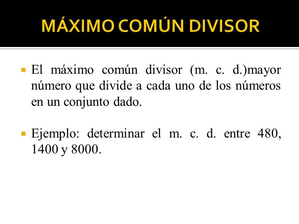 MÁXIMO COMÚN DIVISOR El máximo común divisor (m. c. d.)mayor número que divide a cada uno de los números en un conjunto dado.