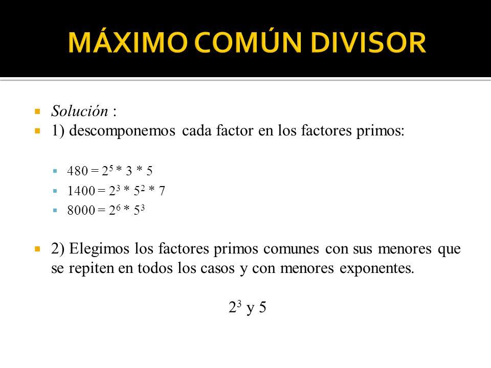 MÁXIMO COMÚN DIVISOR Solución :