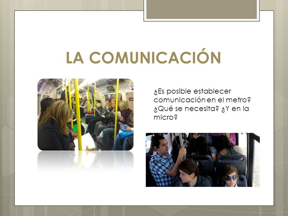 LA COMUNICACIÓN ¿Es posible establecer comunicación en el metro