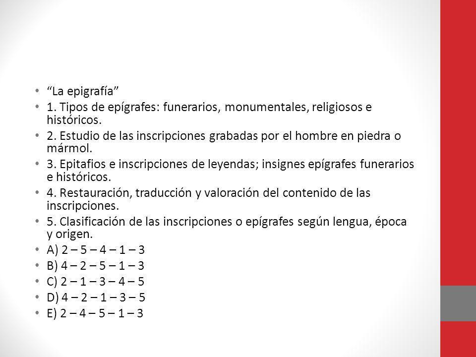 La epigrafía 1. Tipos de epígrafes: funerarios, monumentales, religiosos e históricos.