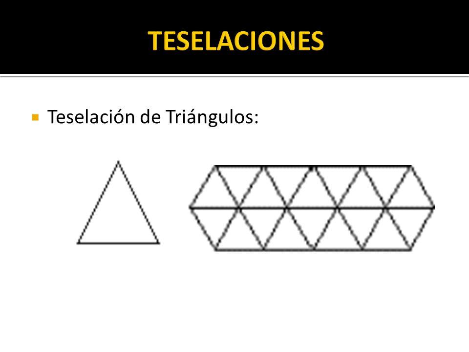 TESELACIONES Teselación de Triángulos:
