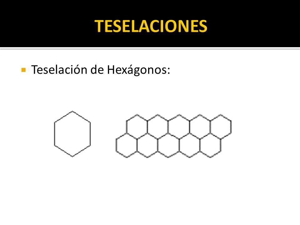 TESELACIONES Teselación de Hexágonos: