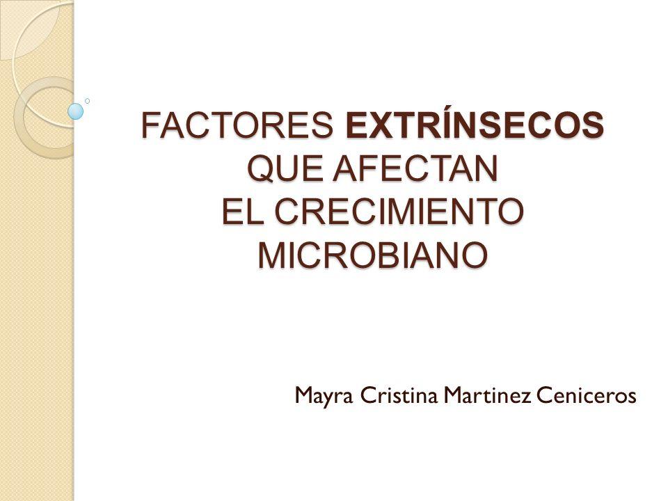 FACTORES EXTRÍNSECOS QUE AFECTAN EL CRECIMIENTO MICROBIANO
