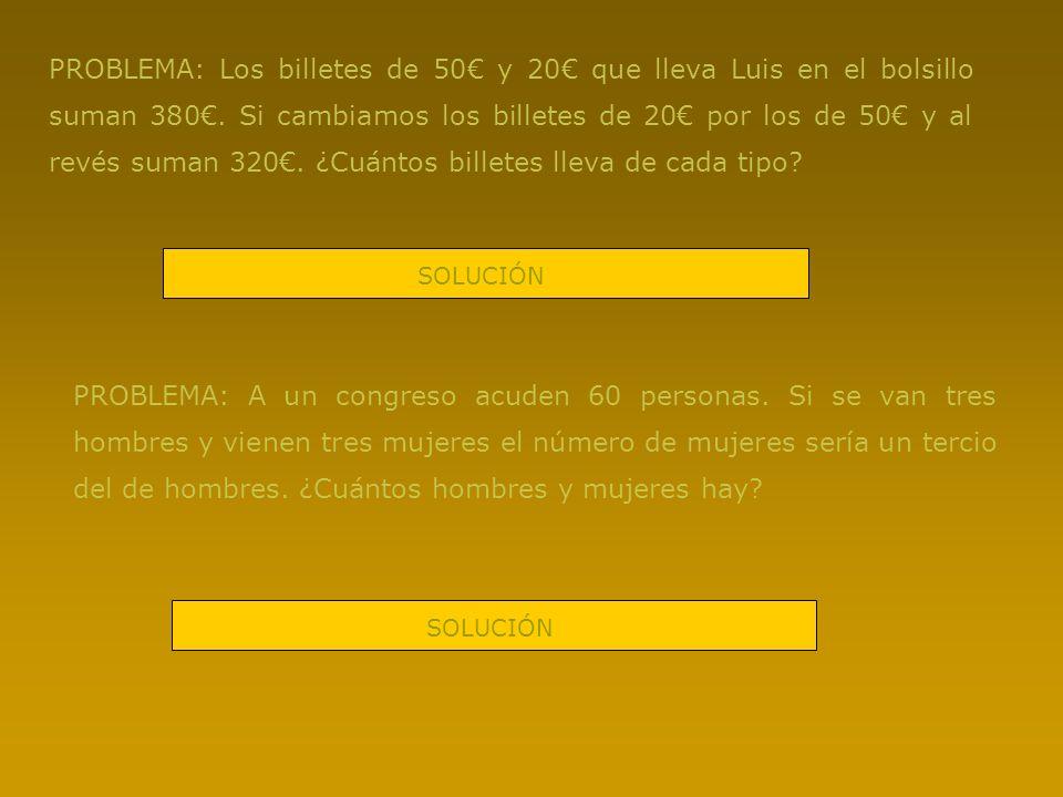 PROBLEMA: Los billetes de 50€ y 20€ que lleva Luis en el bolsillo suman 380€. Si cambiamos los billetes de 20€ por los de 50€ y al revés suman 320€. ¿Cuántos billetes lleva de cada tipo