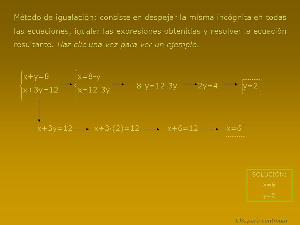 Método de igualación: consiste en despejar la misma incógnita en todas las ecuaciones, igualar las expresiones obtenidas y resolver la ecuación resultante. Haz clic una vez para ver un ejemplo.