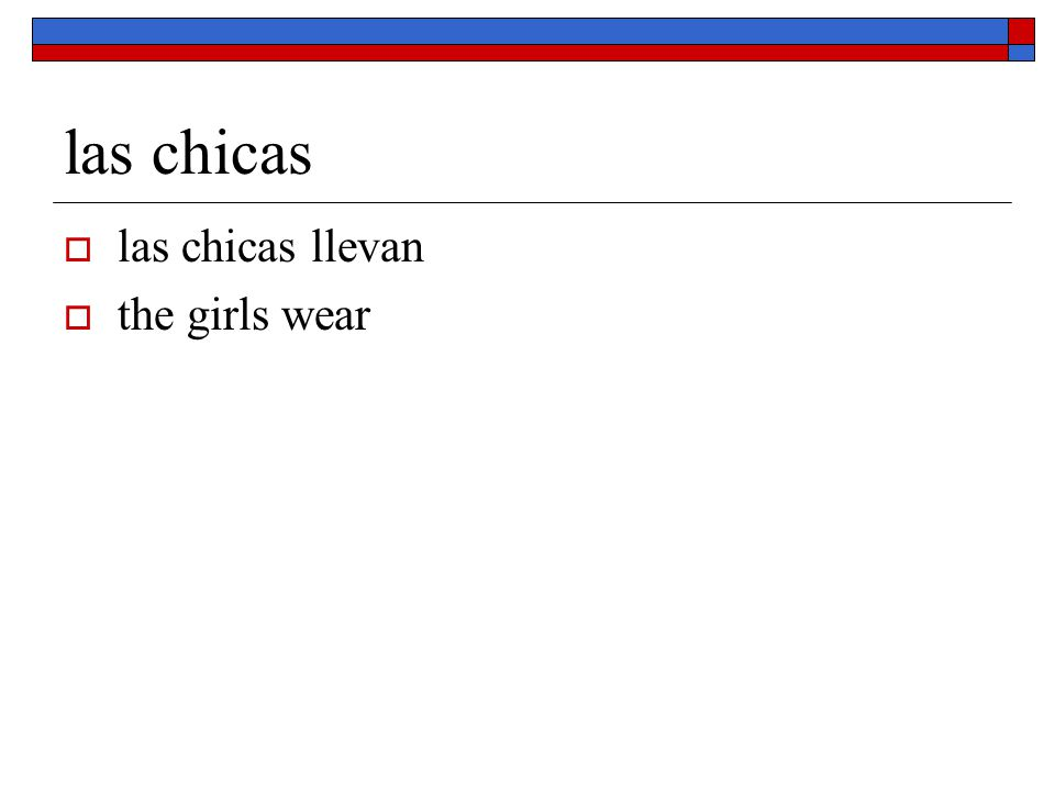 las chicas las chicas llevan the girls wear