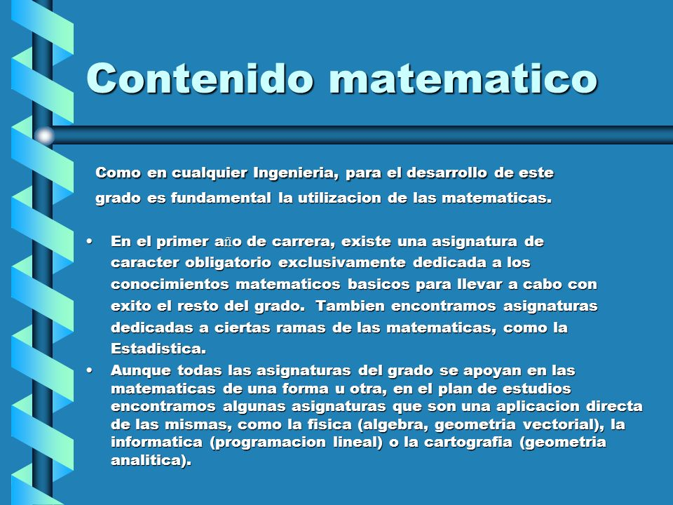 Contenido matematicoComo en cualquier Ingenieria, para el desarrollo de este. grado es fundamental la utilizacion de las matematicas.