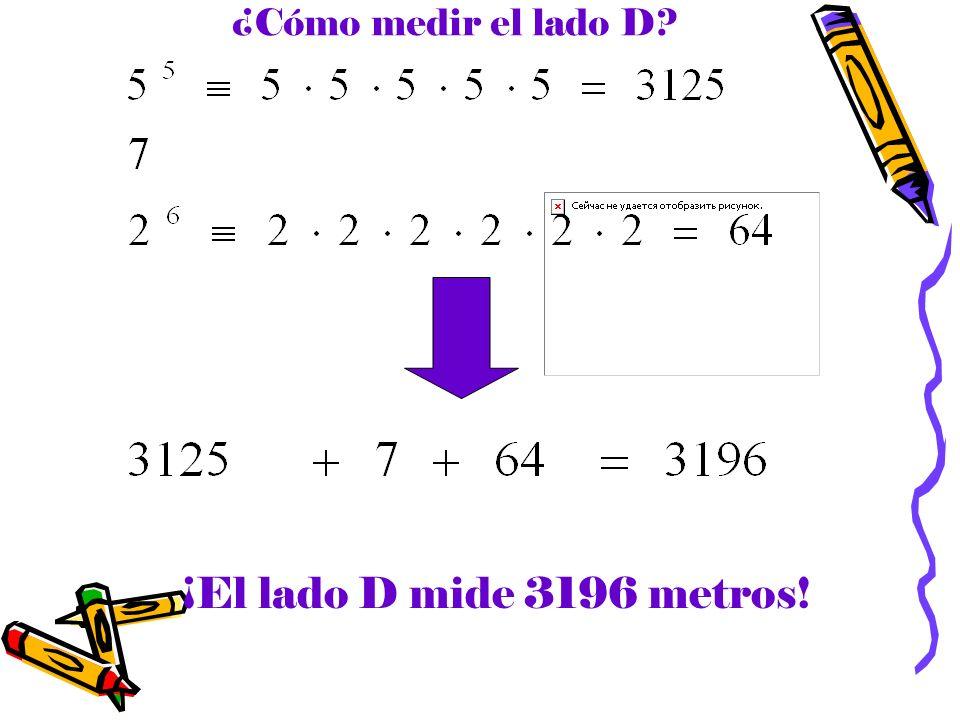 ¿Cómo medir el lado D ¡El lado D mide 3196 metros!