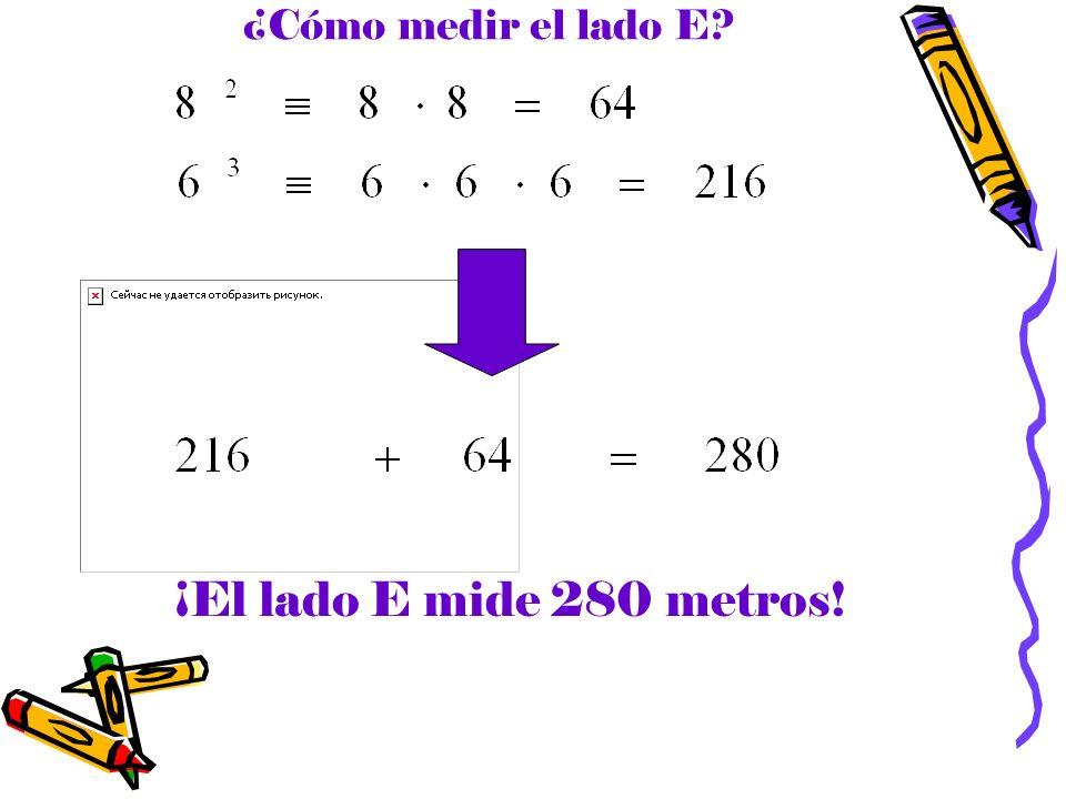 ¿Cómo medir el lado E ¡El lado E mide 280 metros!