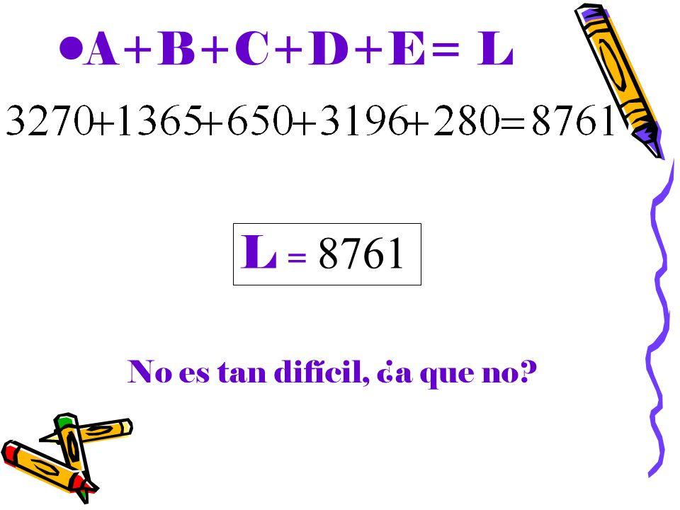 A+B+C+D+E= L L = 8761 No es tan difícil, ¿a que no