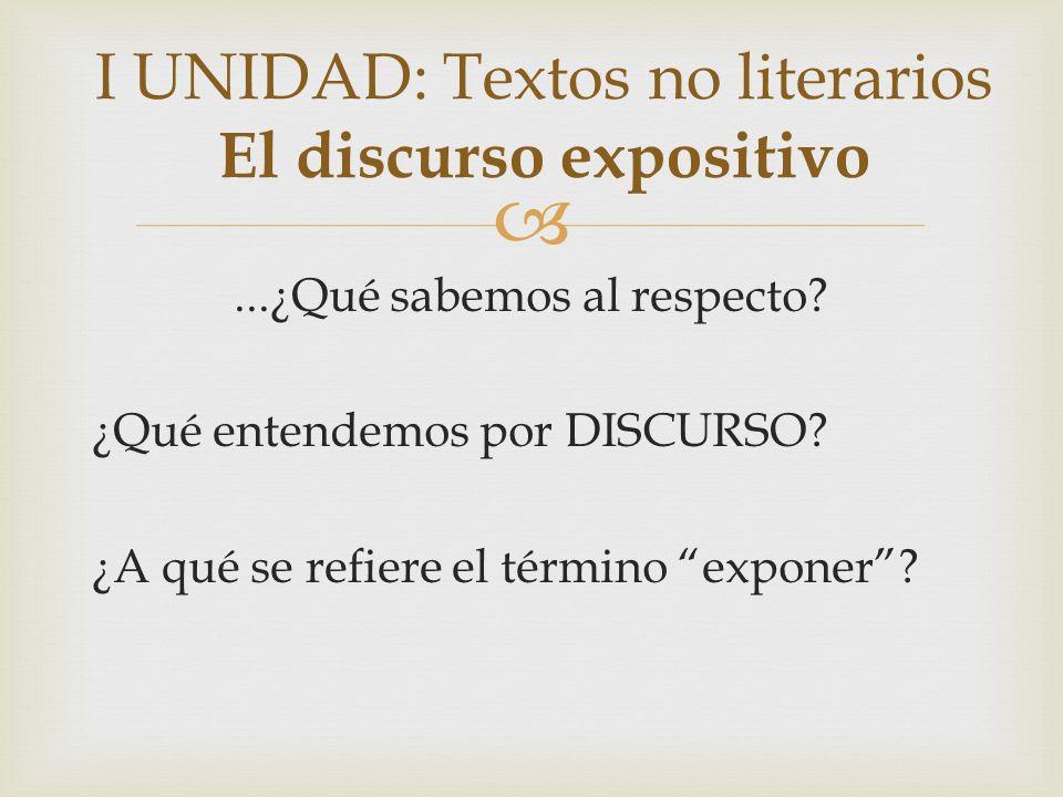 I UNIDAD: Textos no literarios El discurso expositivo