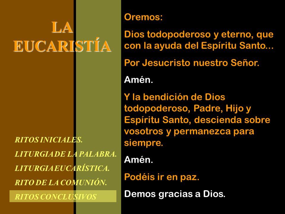 Oremos: Dios todopoderoso y eterno, que con la ayuda del Espíritu Santo... Por Jesucristo nuestro Señor.