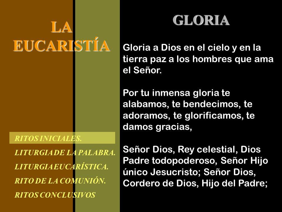 GLORIA Gloria a Dios en el cielo y en la tierra paz a los hombres que ama el Señor.