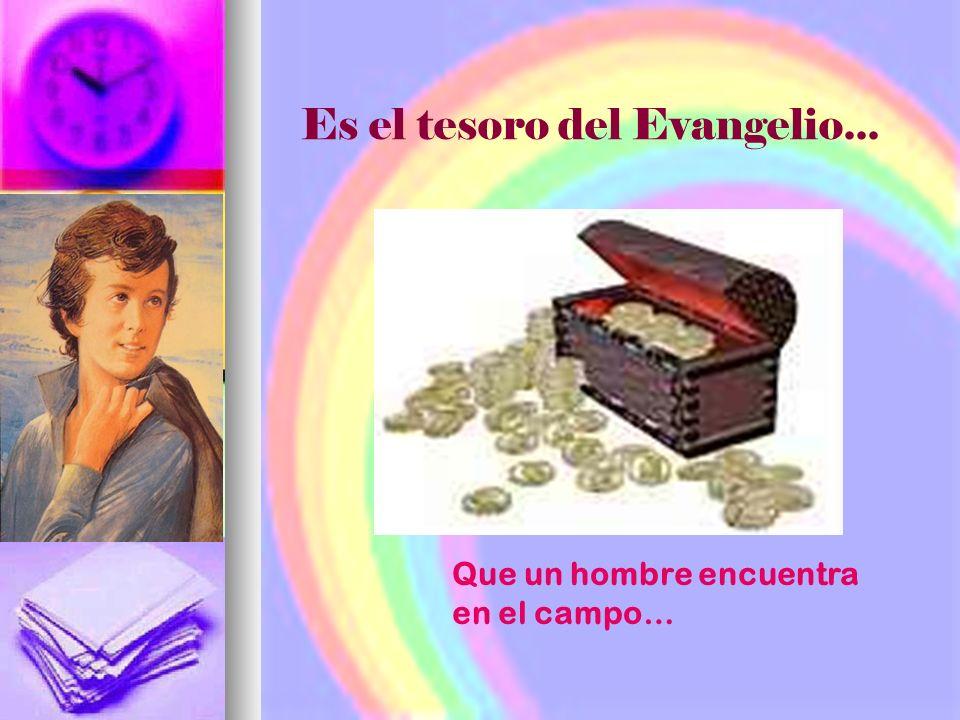 Es el tesoro del Evangelio...