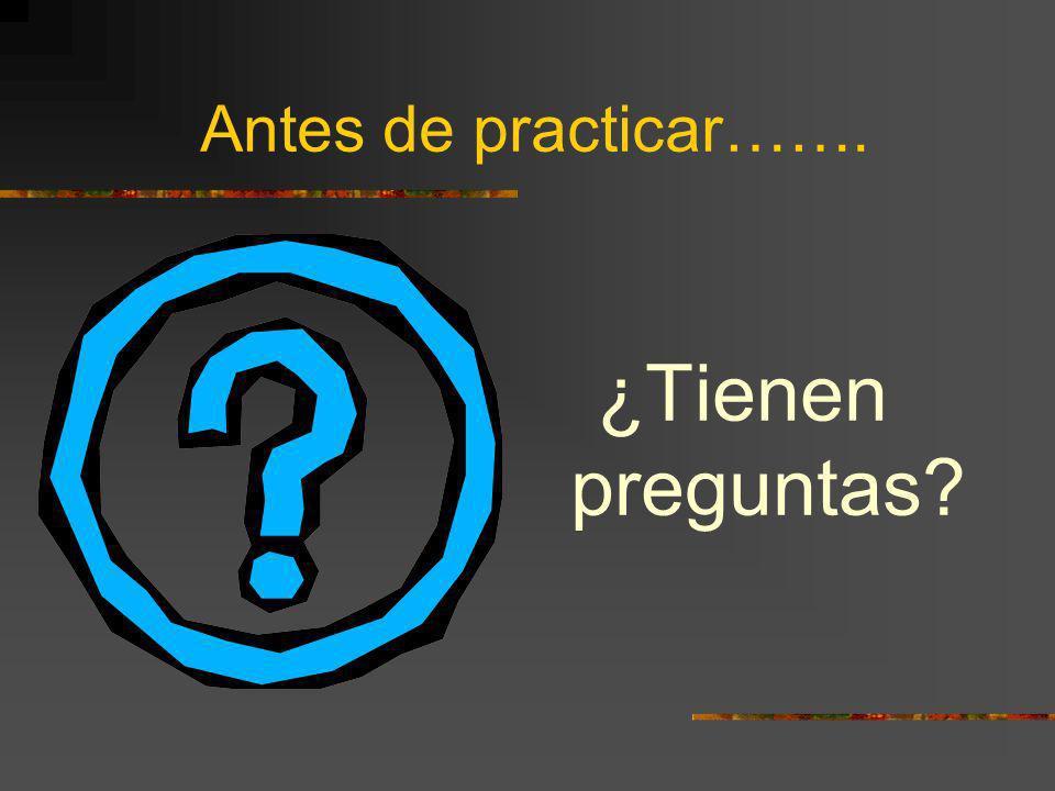 Antes de practicar……. ¿Tienen preguntas