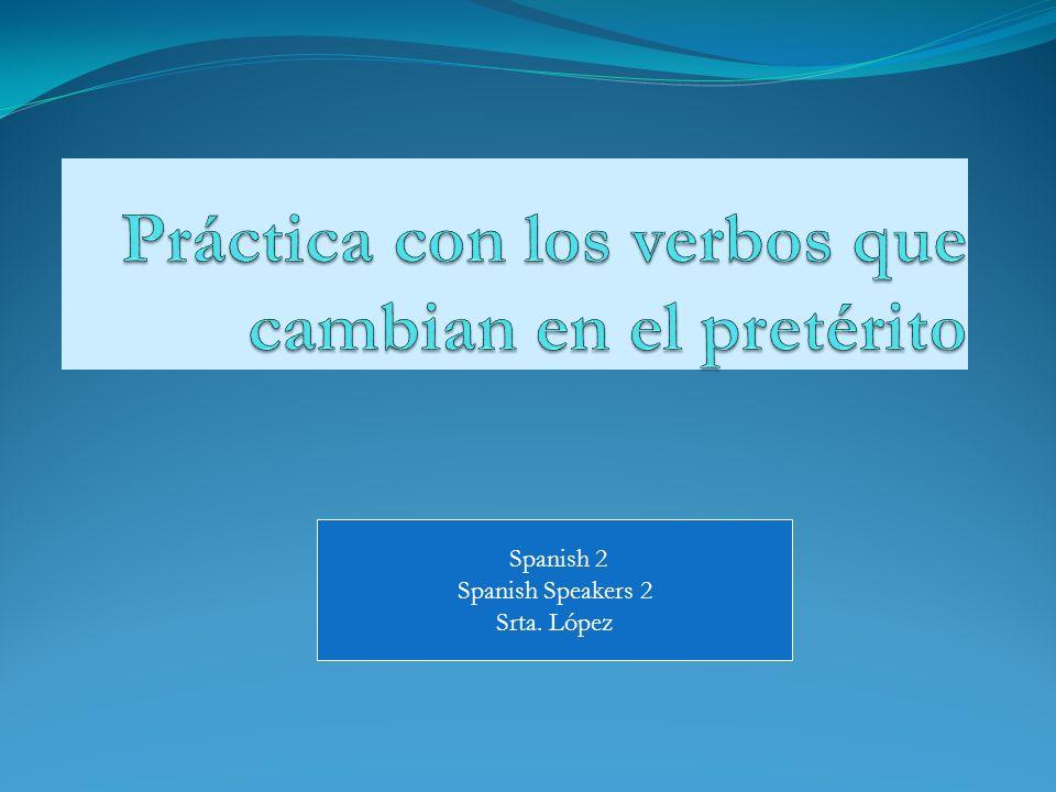 Práctica con los verbos que cambian en el pretérito