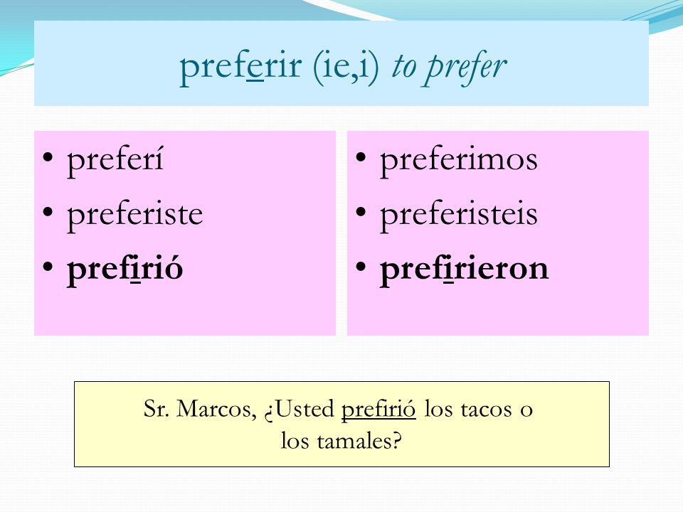 preferir (ie,i) to prefer