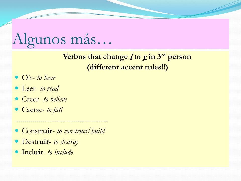 Algunos más… Verbos that change i to y in 3rd person