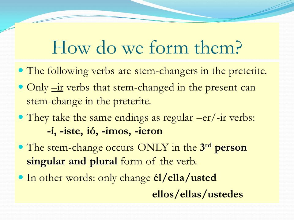 How do we form them The following verbs are stem-changers in the preterite.