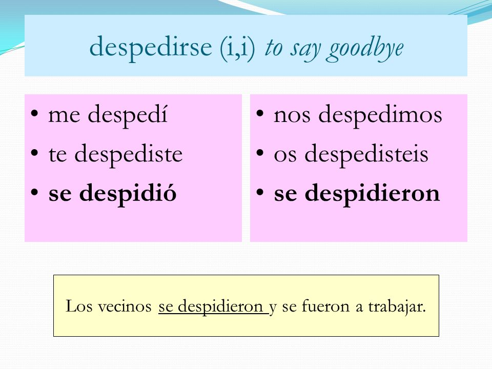 despedirse (i,i) to say goodbye