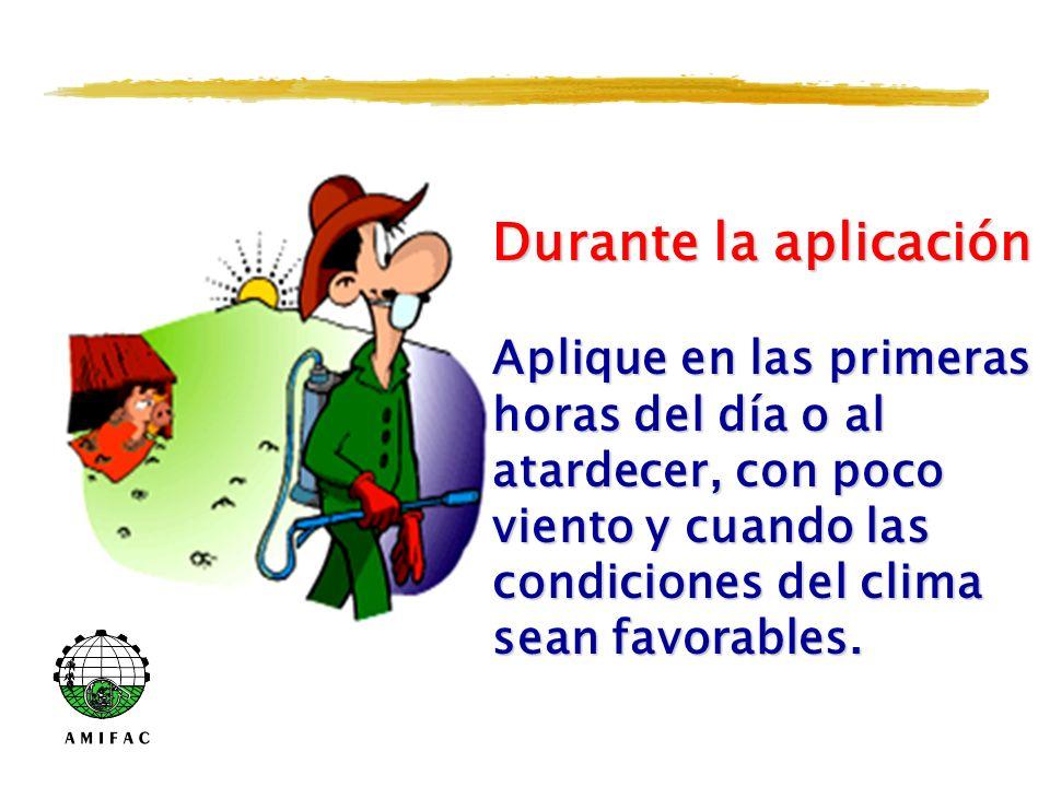 Durante la aplicación Aplique en las primeras horas del día o al atardecer, con poco viento y cuando las condiciones del clima sean favorables.