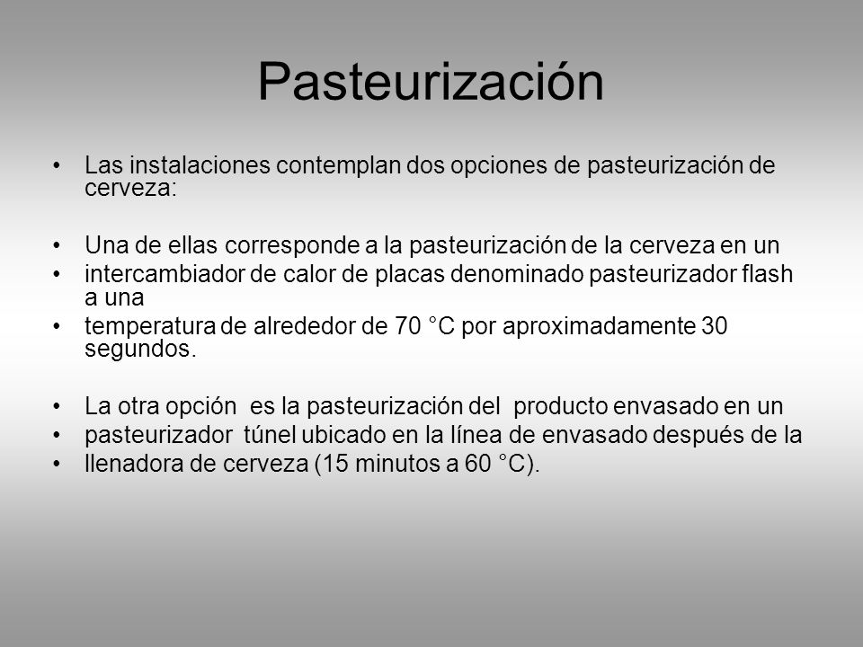 Pasteurización Las instalaciones contemplan dos opciones de pasteurización de cerveza: