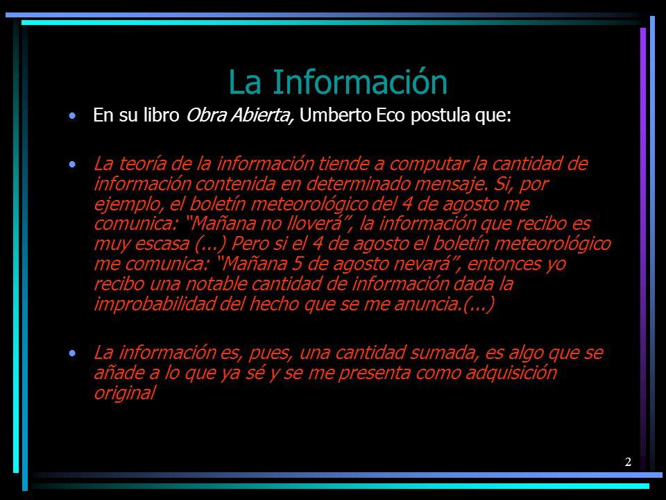 La Información En su libro Obra Abierta, Umberto Eco postula que: