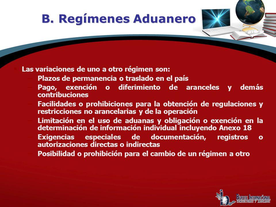 B. Regímenes Aduanero Las variaciones de uno a otro régimen son: