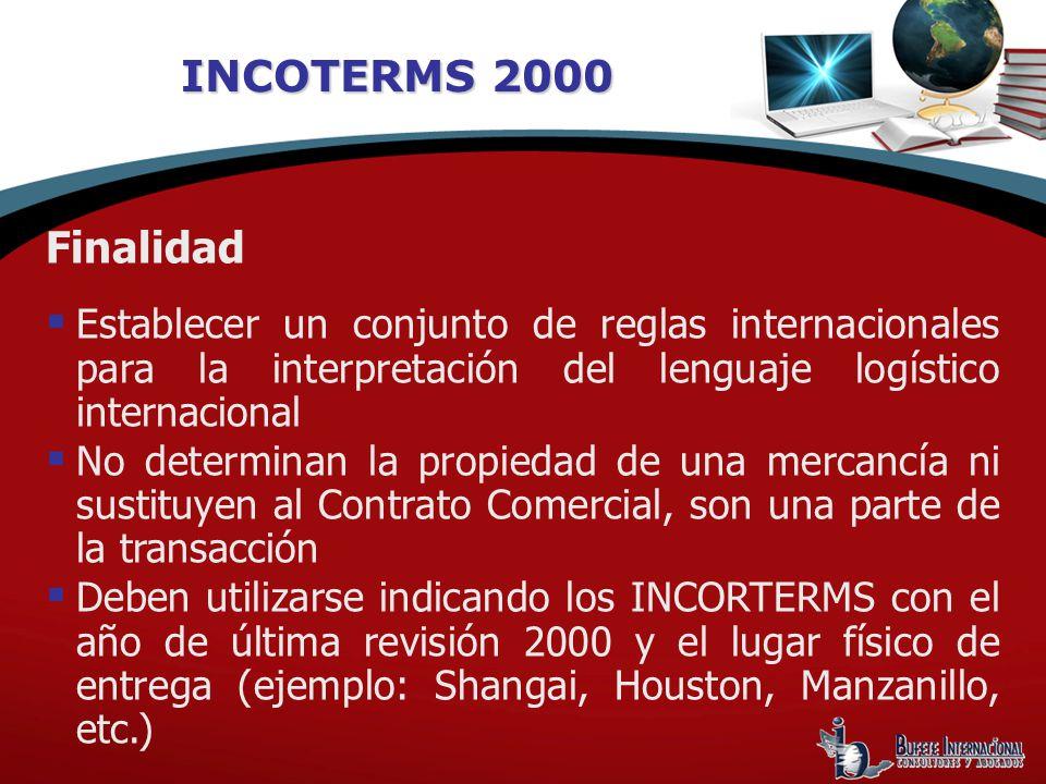 INCOTERMS 2000 Finalidad. Establecer un conjunto de reglas internacionales para la interpretación del lenguaje logístico internacional.