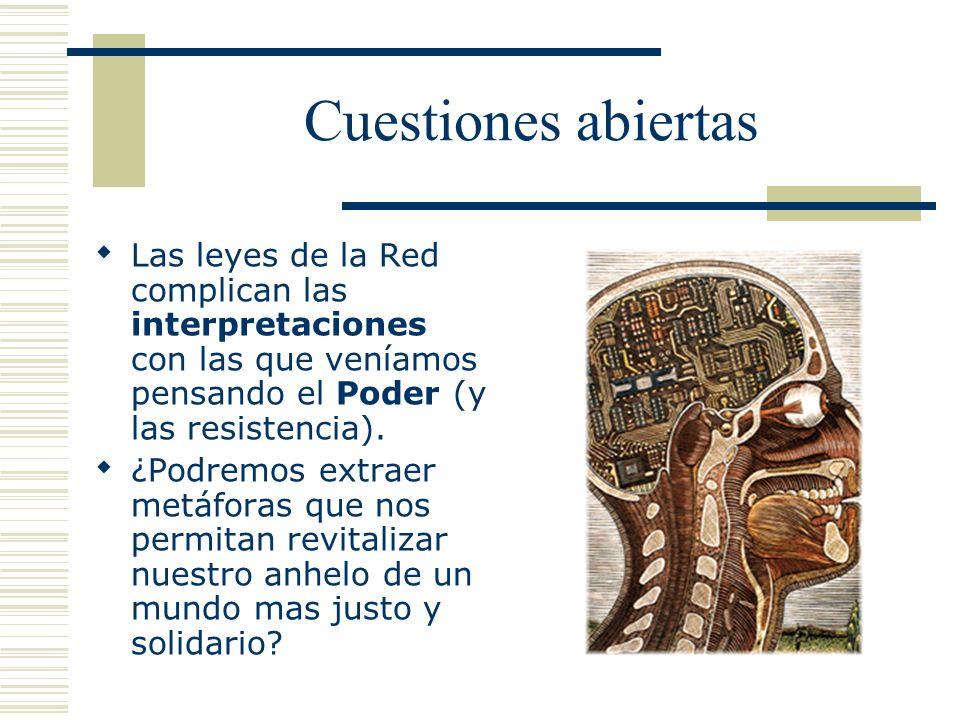 Cuestiones abiertas Las leyes de la Red complican las interpretaciones con las que veníamos pensando el Poder (y las resistencia).