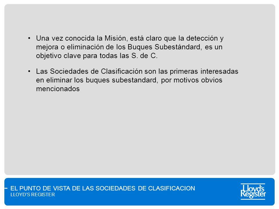 Una vez conocida la Misión, está claro que la detección y mejora o eliminación de los Buques Subestándard, es un objetivo clave para todas las S. de C.