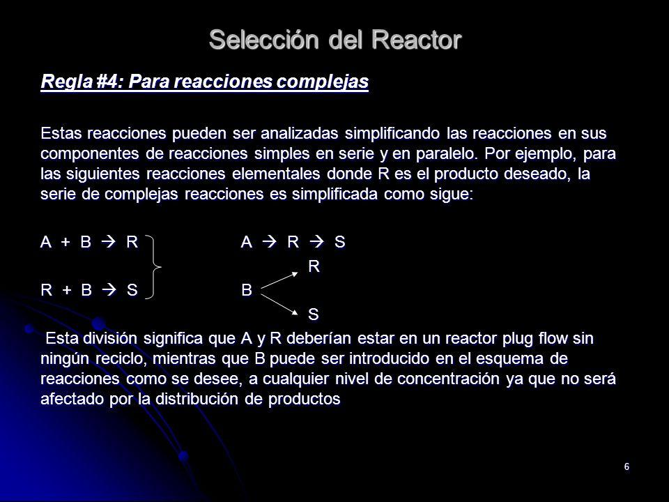 Selección del Reactor Regla #4: Para reacciones complejas