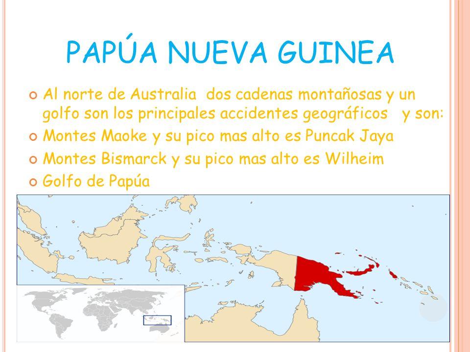 PAPÚA NUEVA GUINEA Al norte de Australia dos cadenas montañosas y un golfo son los principales accidentes geográficos y son:
