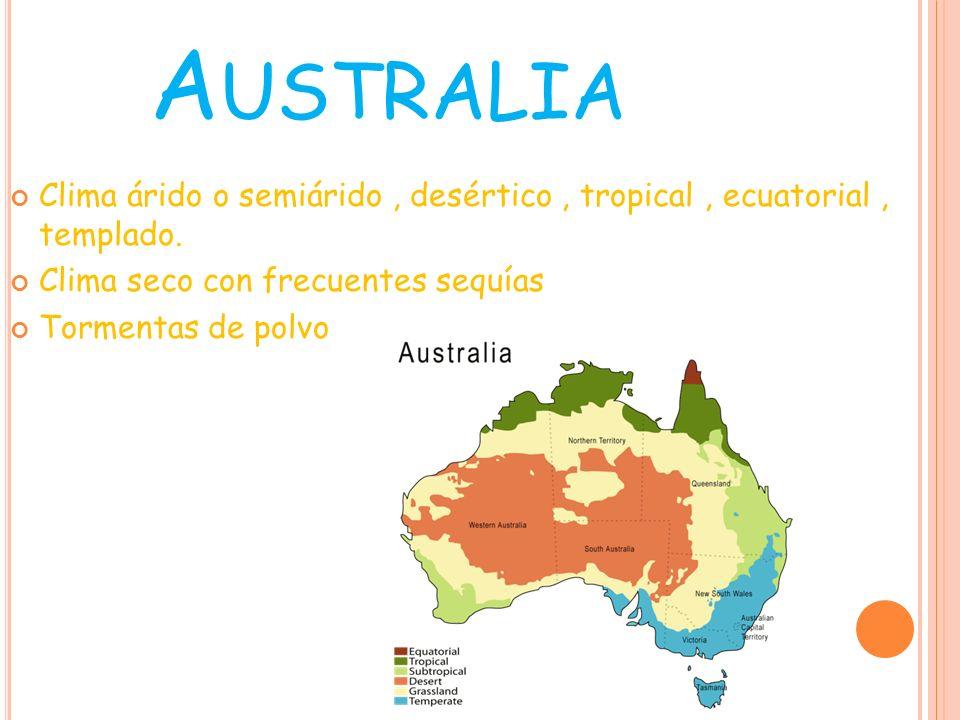 Australia Clima árido o semiárido , desértico , tropical , ecuatorial , templado. Clima seco con frecuentes sequías.