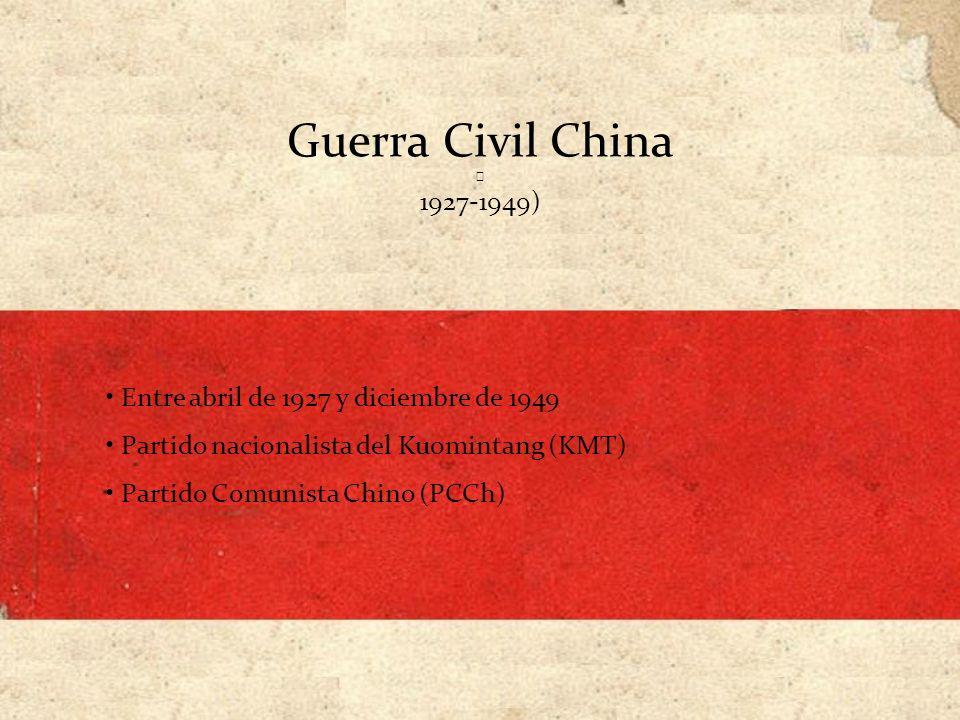 Guerra Civil China ★ 1927-1949) Entre abril de 1927 y diciembre de 1949. Partido nacionalista del Kuomintang (KMT)