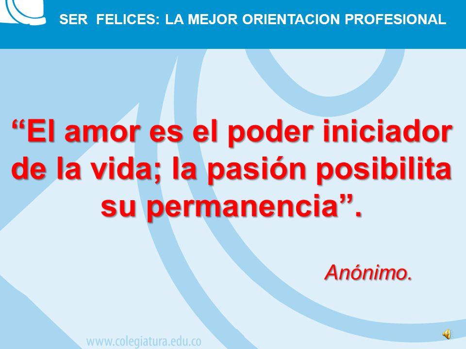 El amor es el poder iniciador de la vida; la pasión posibilita