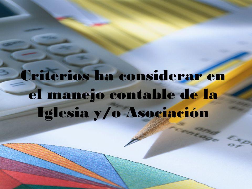 Criterios ha considerar en el manejo contable de la Iglesia y/o Asociación