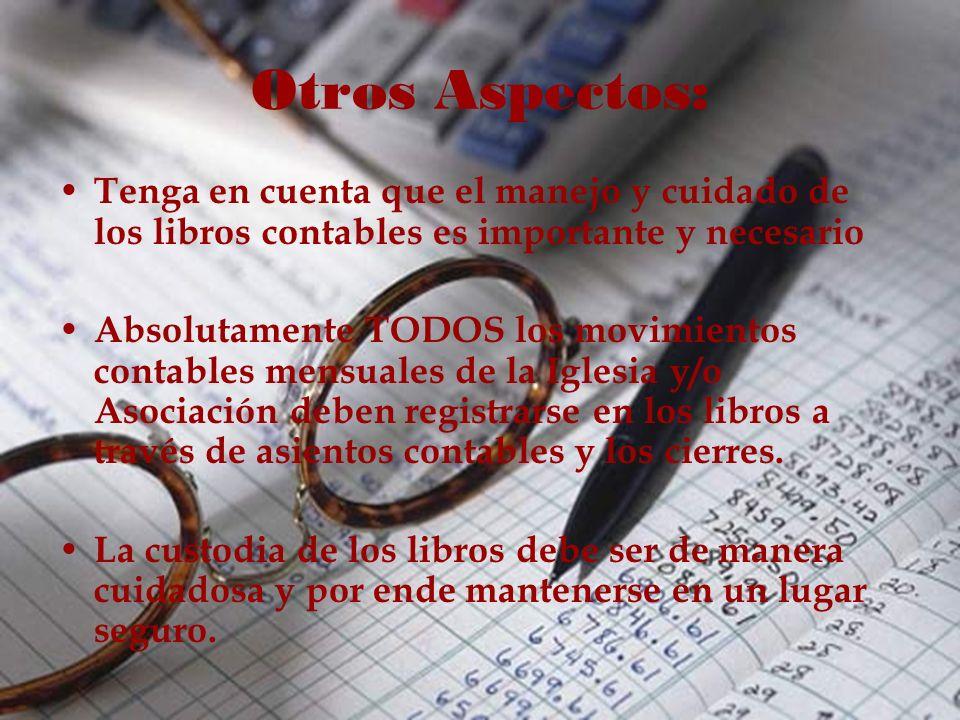 Otros Aspectos:Tenga en cuenta que el manejo y cuidado de los libros contables es importante y necesario.