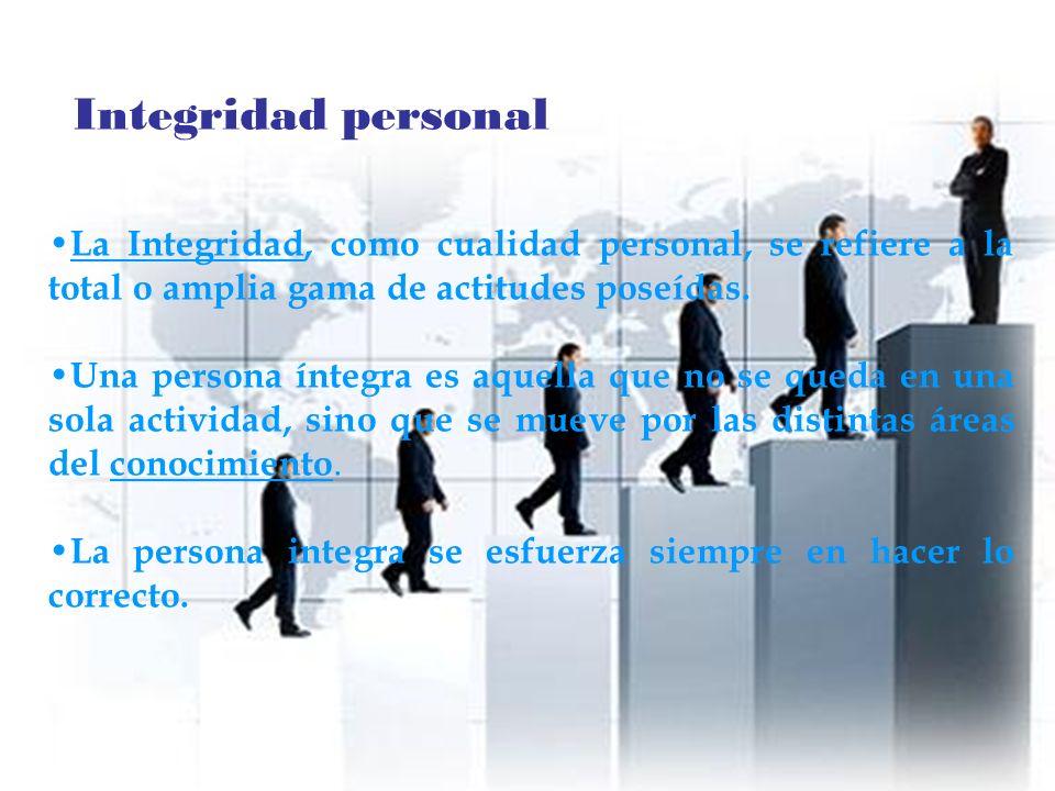 Integridad personal La Integridad, como cualidad personal, se refiere a la total o amplia gama de actitudes poseídas.