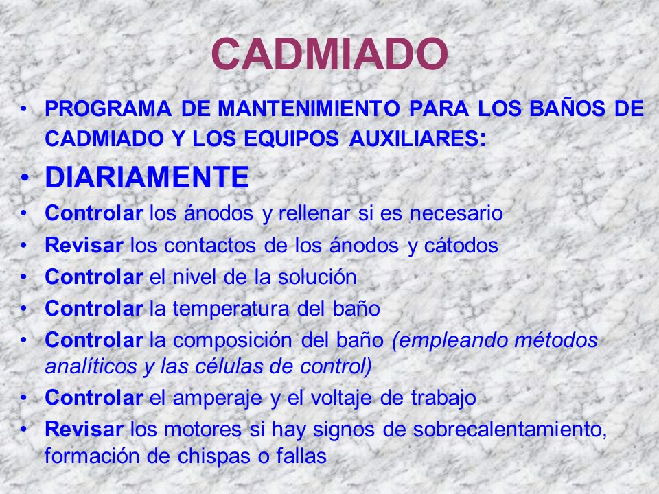 CADMIADO PROGRAMA DE MANTENIMIENTO PARA LOS BAÑOS DE CADMIADO Y LOS EQUIPOS AUXILIARES: DIARIAMENTE.