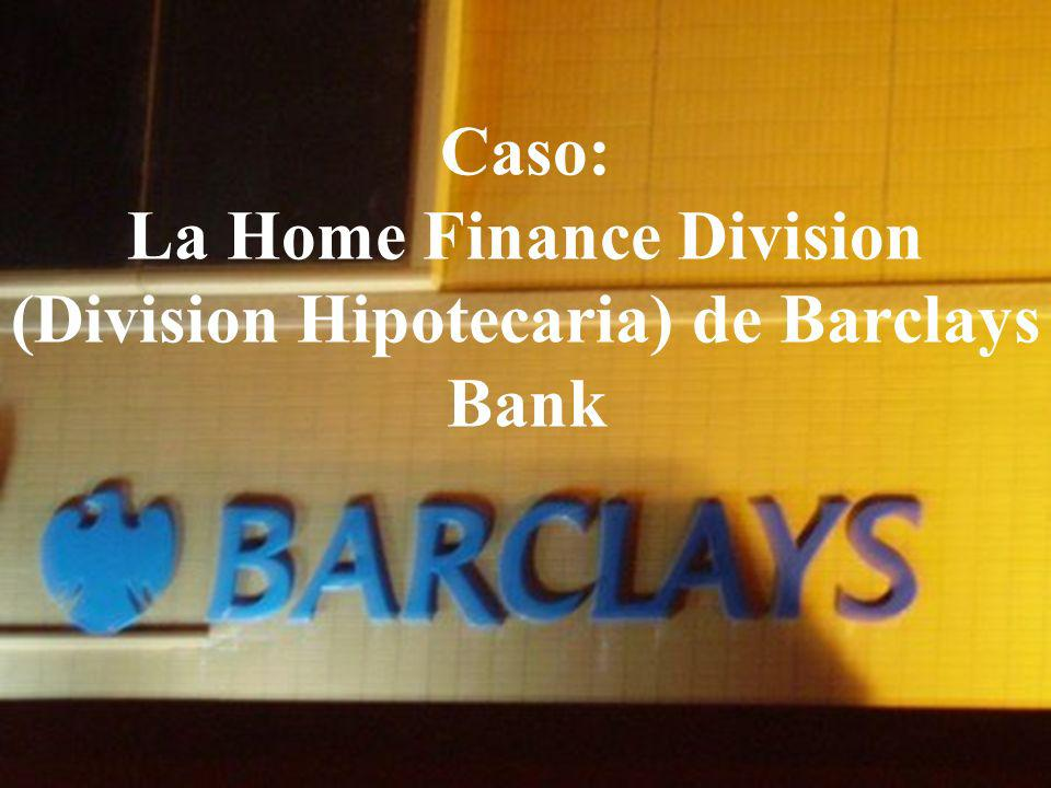 Caso: La Home Finance Division (Division Hipotecaria) de Barclays Bank
