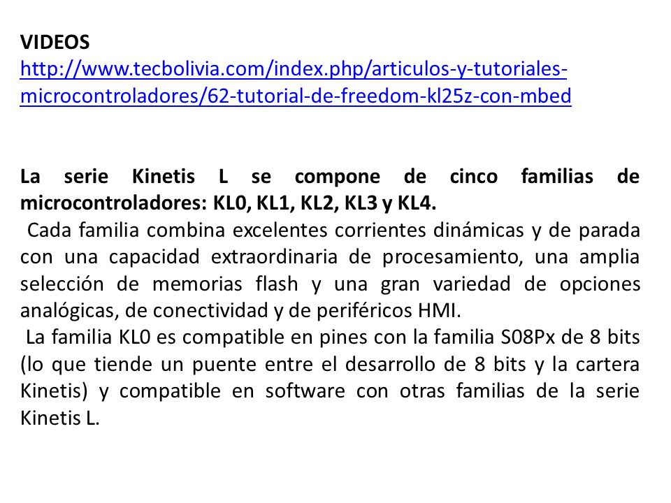 VIDEOS http://www.tecbolivia.com/index.php/articulos-y-tutoriales-microcontroladores/62-tutorial-de-freedom-kl25z-con-mbed.