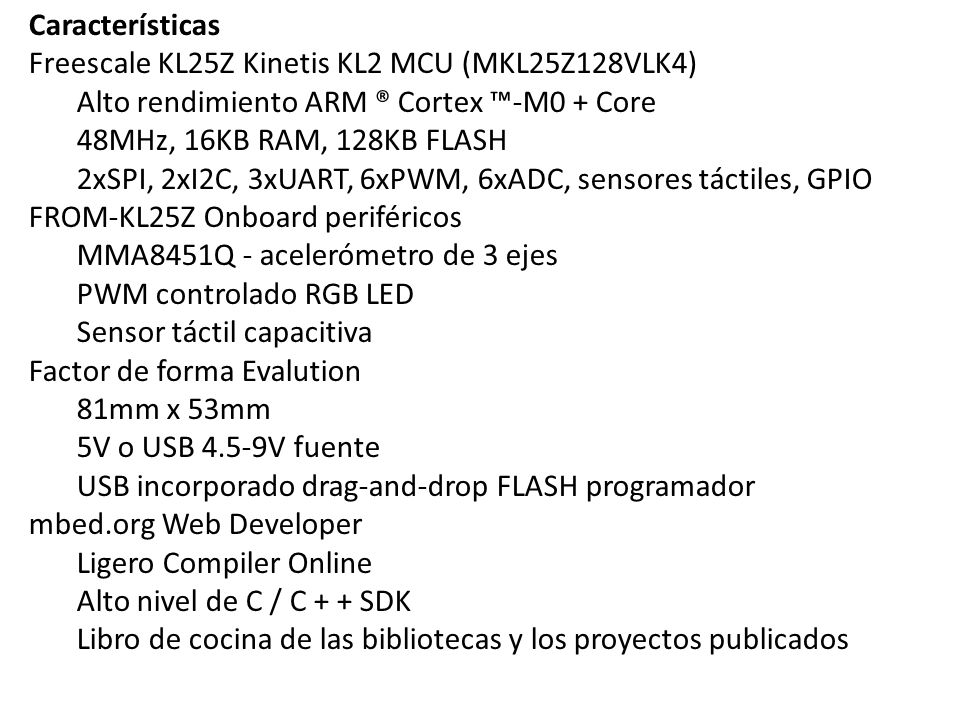 Características Freescale KL25Z Kinetis KL2 MCU (MKL25Z128VLK4) Alto rendimiento ARM ® Cortex ™-M0 + Core.
