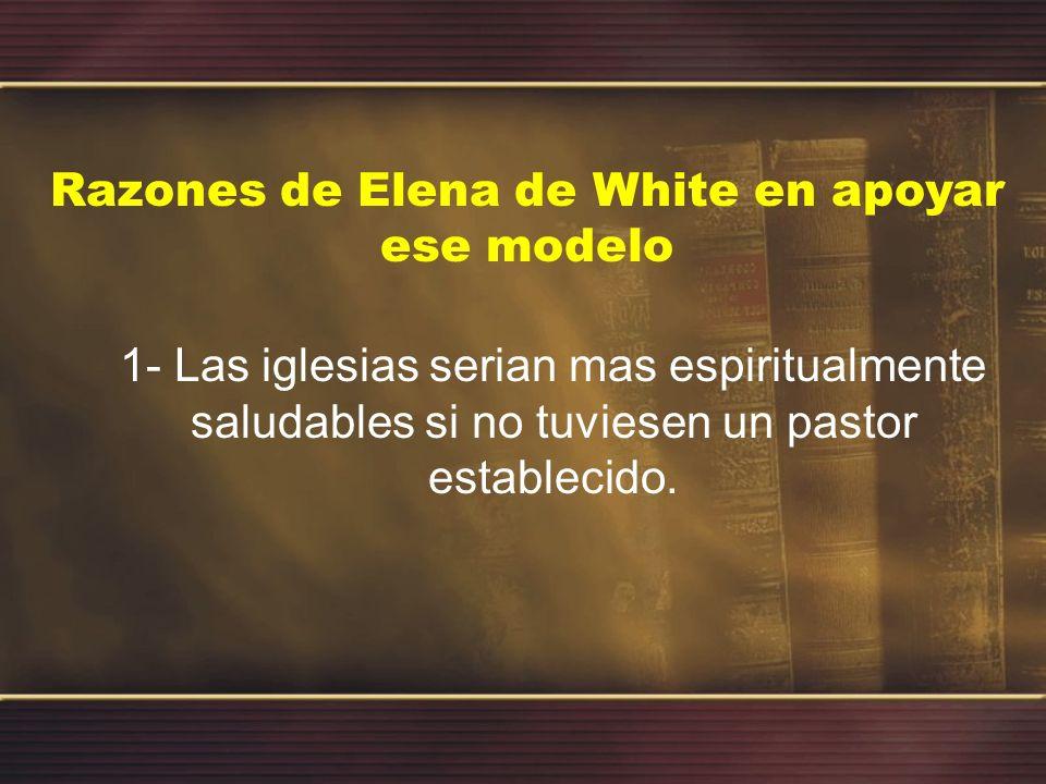 Razones de Elena de White en apoyar ese modelo