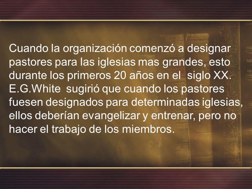 Cuando la organización comenzó a designar pastores para las iglesias mas grandes, esto durante los primeros 20 años en el siglo XX.