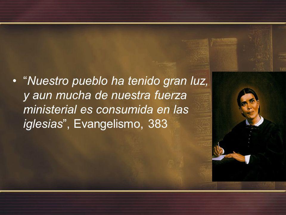 Nuestro pueblo ha tenido gran luz, y aun mucha de nuestra fuerza ministerial es consumida en las iglesias , Evangelismo, 383