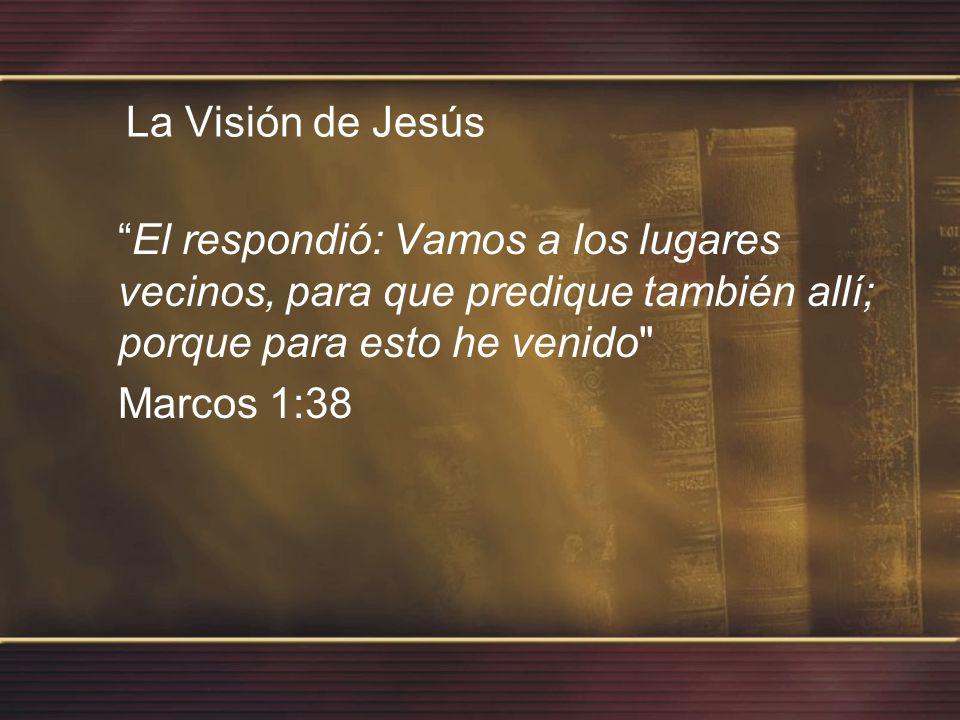 La Visión de Jesús El respondió: Vamos a los lugares vecinos, para que predique también allí; porque para esto he venido