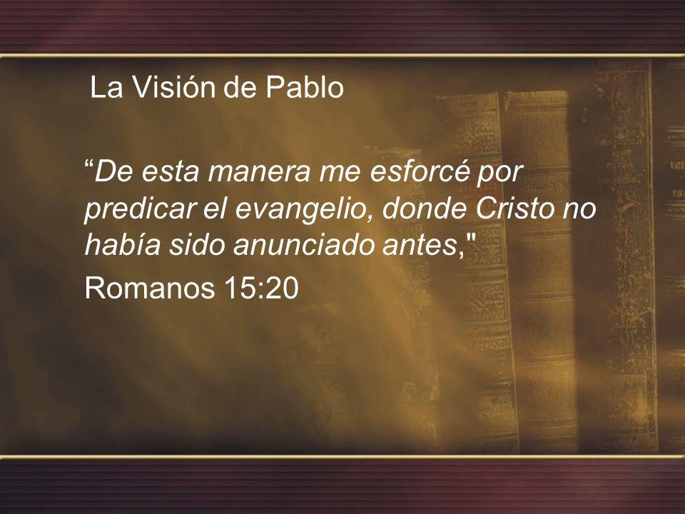 La Visión de Pablo De esta manera me esforcé por predicar el evangelio, donde Cristo no había sido anunciado antes,